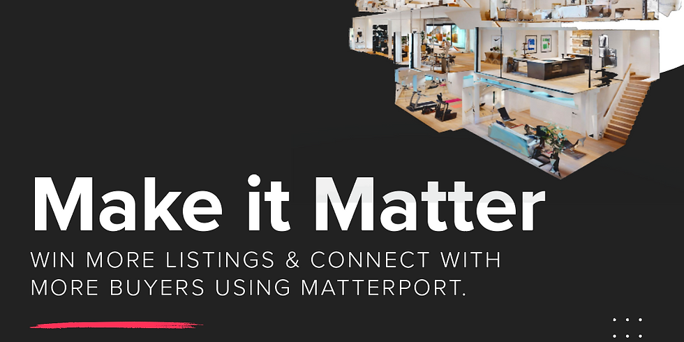 Make it Matter: Win More Listings & Connect With More Buyers with Matterport