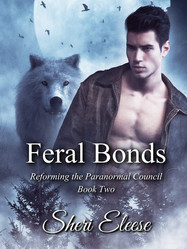 Feral Bonds (Reforming the Paranormal Council #2) by Sheri Eleese