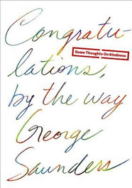 "A review of George Saunders ""Congratulations, By the Way: Some Thoughts on Kindness"""