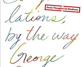 """A review of George Saunders """"Congratulations, By the Way: Some Thoughts on Kindness"""""""