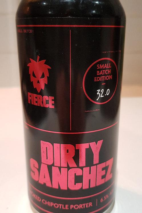 Fierce, Dirty Sanchez.