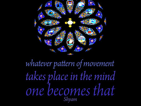 Whatever pattern of movement takes place in the mind - one becomes that