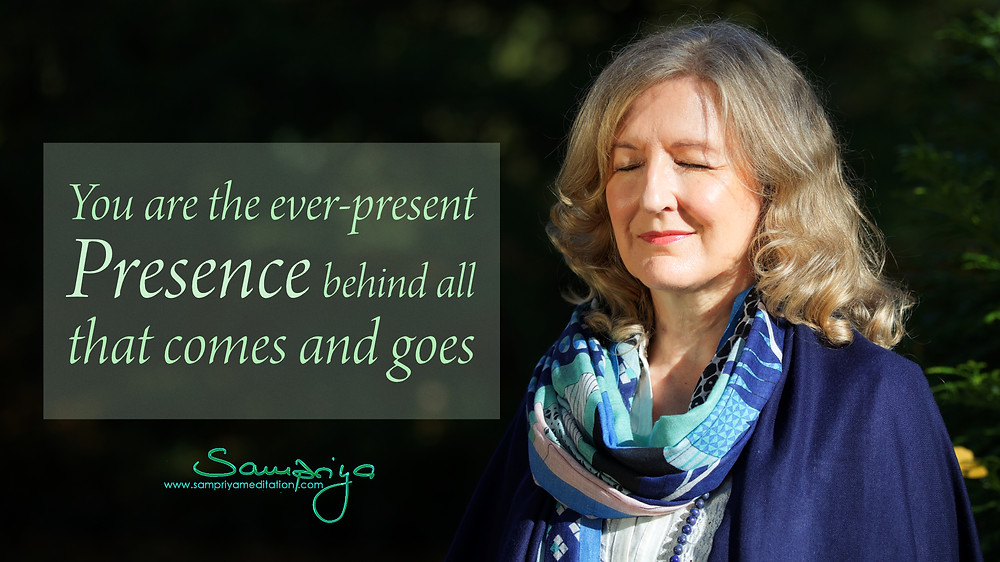 Sampriya's Meditation Quotes: You are the ever-present Presence behind all that comes and goes