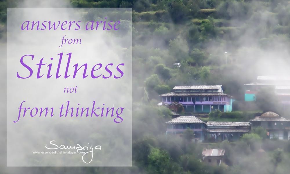 Sampriya's Meditation Quotes: answers arise from stillness mot from thinking