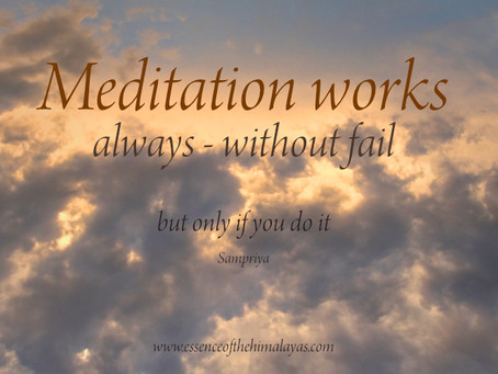 Meditation works - always and without fail - but only if you do it