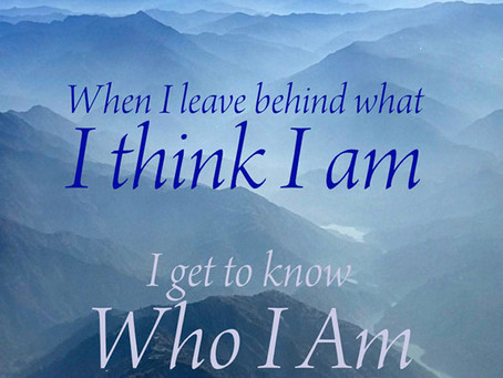 When I leave behind what I think I am...