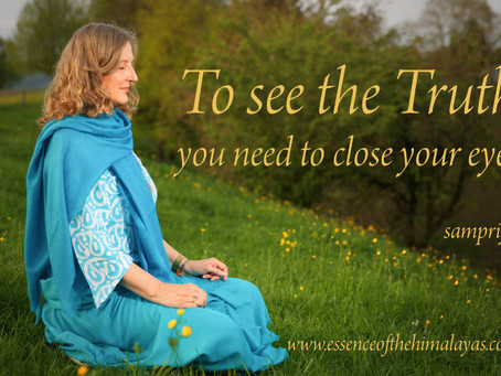 To see the Truth  you need to close your eyes...