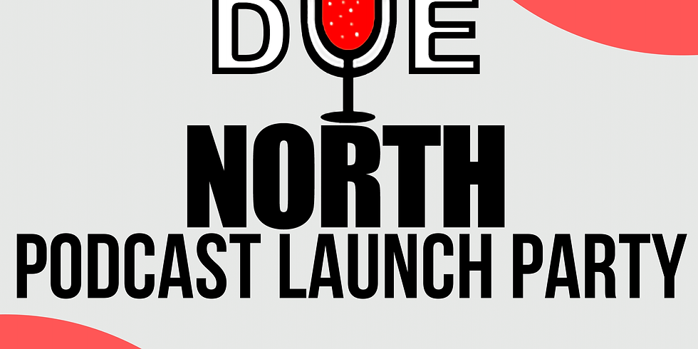 Due North Podcast Launch Party