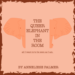 The Queer Elephant in the Room by Anneliese Palmer