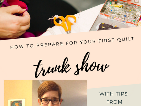 How to Survive Your First Quilt Trunk Show