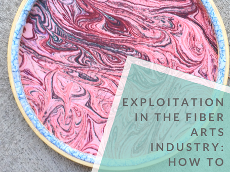 Exploitation in the Fiber Arts Industry: How to Advocate For Yourself and Support Other Artists