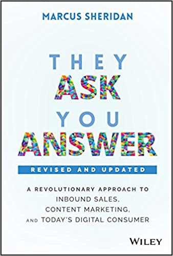 They Ask, You Answer: A Revolutionary Approach to Inbound Sales, Content Marketing, and Today's Digital Consumer, Revised and Updated