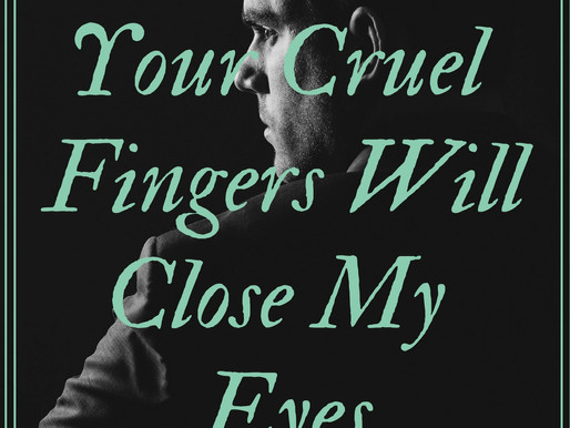 Your Cruel Fingers Will Close My Eyes
