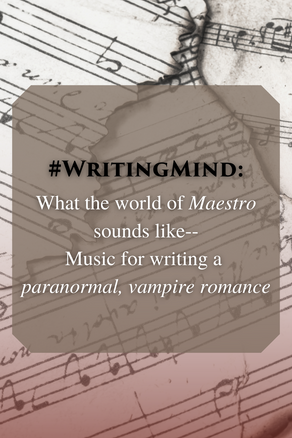#WritingMind: What the world of Maestro sounds like--Music for writing a paranormal, vampire romance