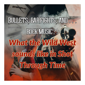 Bullets, bar fights, and . . . rock music?! What the Wild West sounds like in Shot Through Time