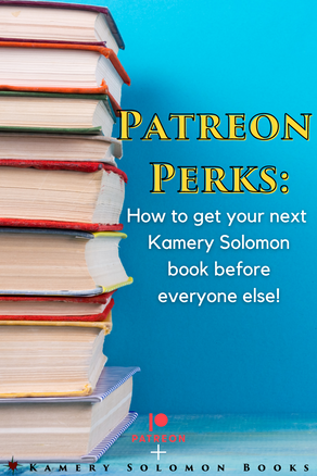 Patreon Perks: How to get your next Kamery Solomon book before everyone else!