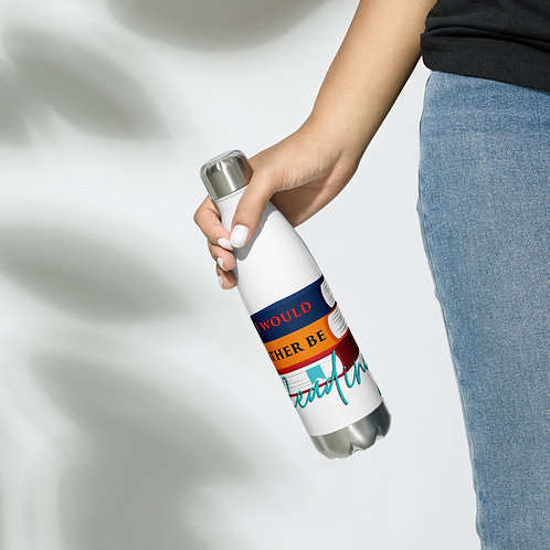 Stainless Steel Water Bottle-- I would rather be reading