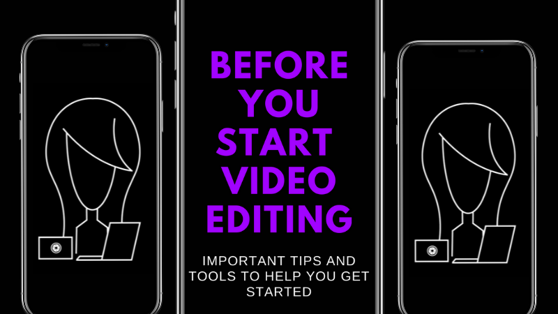 BEFORE YOU START  VIDEO EDITING