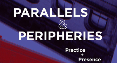 Parallels & Peripheries / Practice and Presence