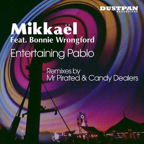 Mikkaël Feat. Bonnie Wrongford - Entertaining Pablo - Dustpan Recordings