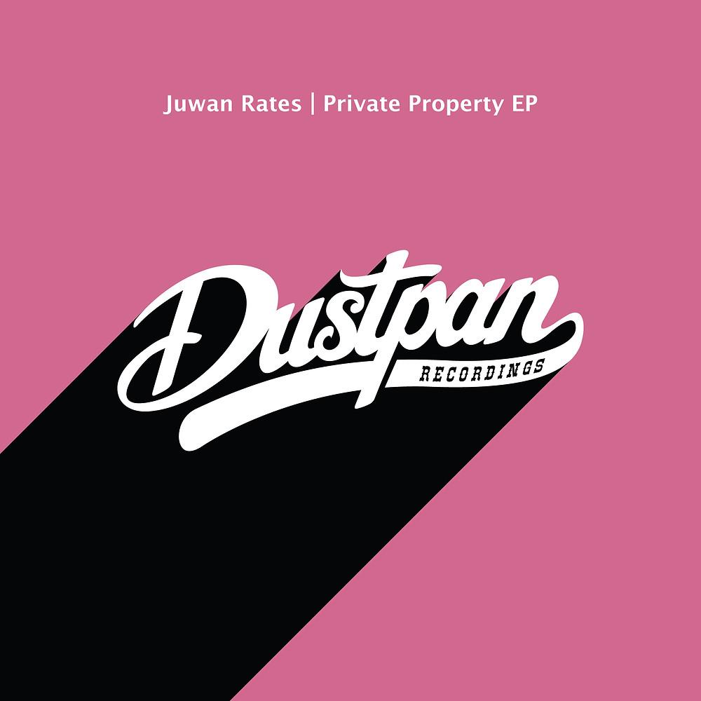 Juwan Rates - Private Property EP - Dustpan Recordings