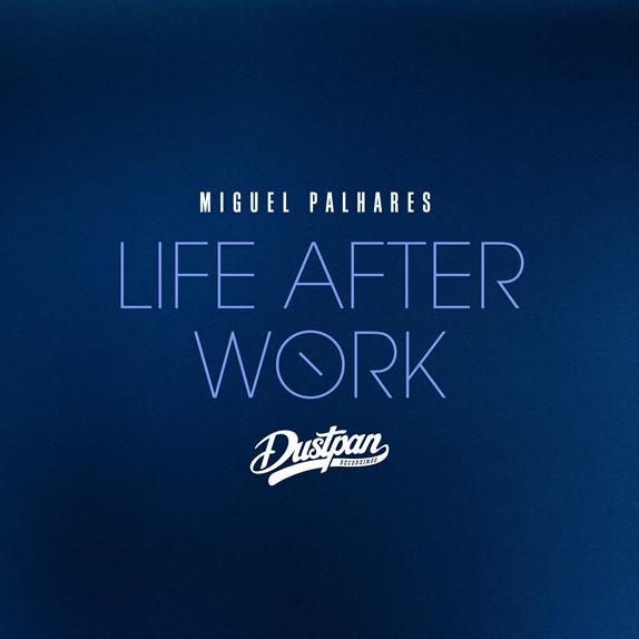 Miguel Palhares - Life After Work - Dustpan Recordings (Web)