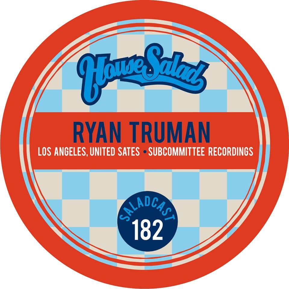 Ryan Truman - House Salad Music - Podcast 182
