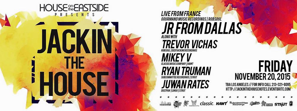 Juwan Rates, Ryan Truman & Trevor Vichas @ Jackin The House, Los Angeles (20th Nov)