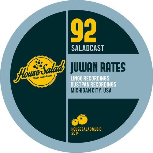 Juwan Rates - House Salad Music - Podcast 92