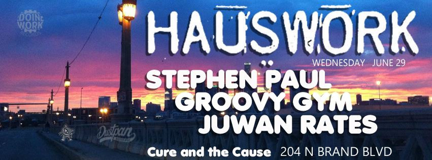 Juwan Rates @ Hauswork - Cure And The Cause, Los Angeles (29th June)