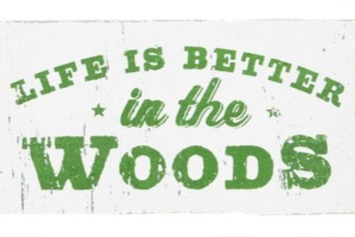 Life is Better in the Woods Sign