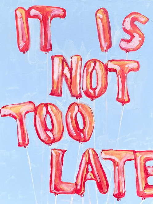 It Is Not Too Late