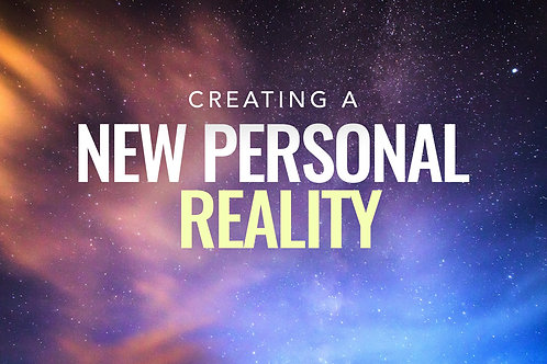 Online Course: Creating a NEW Personal Reality (digital)
