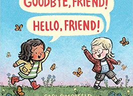Goodbye, Friend! Hello, Friend! - Perfect Picture Book Friday #PPBF