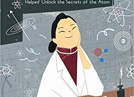 Queen of Physics: How Wu Chien Shiung Helped Unlock the Secrets of the Atom - Perfect Picture Book F