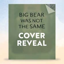 The Picture Book Buzz - Cover Reveal for BIG BEAR WAS NOT THE SAME