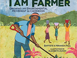 I Am Farmer: Growing an Environmental Movement in Cameroon - Perfect Picture Book Friday #PPBF