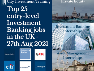 Top 25 entry-level Investment Banking jobs in the UK - 27th Aug 2021