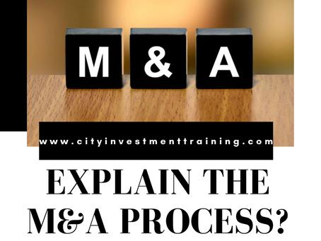 Explain the M&A process?