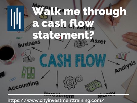 Walk me through a cash flow statement?