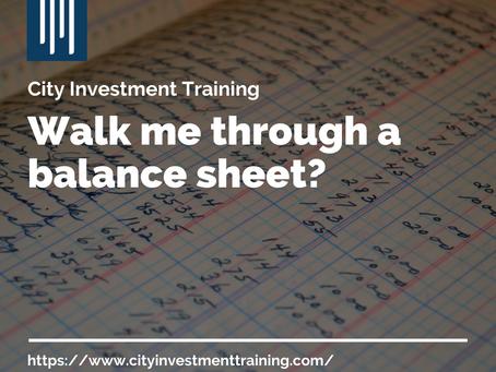 Walk me through a balance sheet?