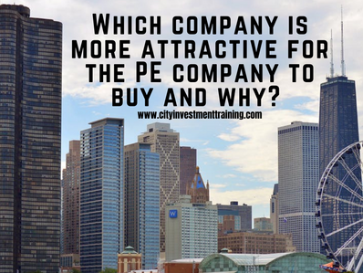 Which company is more attractive for the PE company to buy and why?