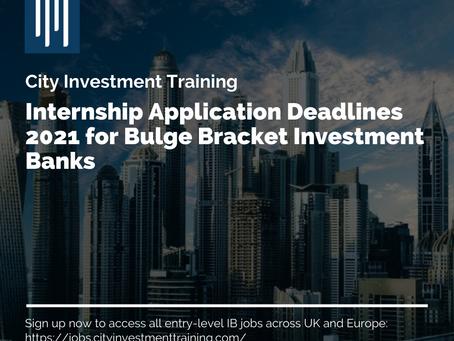 Internship Application Deadlines 2021 for Bulge Bracket Investment Banks