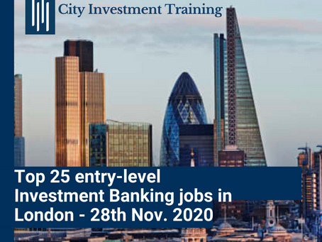 Top 25 entry-level Investment Banking jobs in London - 28th Nov. 2020
