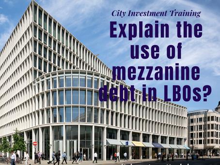 Explain the use of mezzanine debt in LBOs?