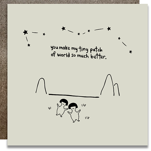 You Make My Tiny Patch of World So Much Better Card