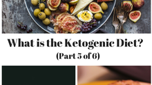 What in the heck is the Ketogenic Diet? (Part 5 of 6)