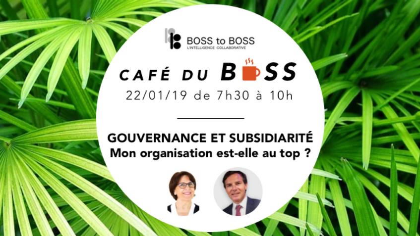 Café du BOSS du 22/01/19 - Gouvernance et subsidiarité : Mon organisation est-elle au top ?