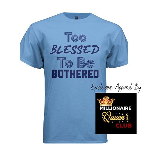 Too Blessed To Be Bothered Shirt