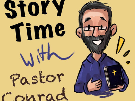 Story Time with Pastor Conrad - Episode 7